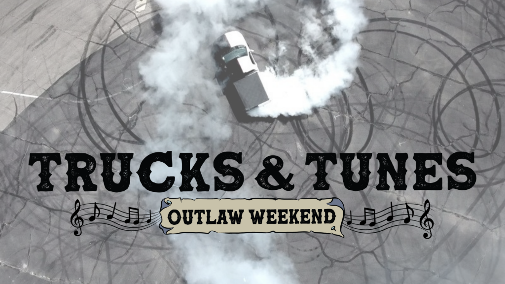 Trucks and Tunes Outlaw Weekend